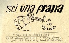 """Learning Italian - """"Sei una frana"""" good to know, because I am clumsy.."""