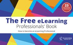 How to become an eLearning Professional published in November 2013  Written for those who want a straightforward and practical guide to becoming an eLearning professional. This free eLearning eBook offers insight and advice from 23 eLearning experts, including tips and insider secrets that can help you to build a thriving and successful eLearning career.