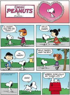 Snoopy:  Nobody ever calls me 'Sugar Lips'!