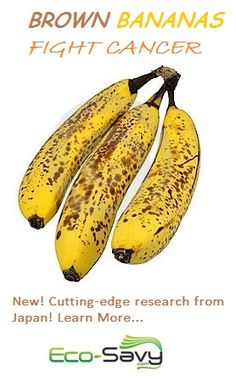 Brown Bananas Fight Cancer. Who knew the brown spots produced a protein called TNF that actually kills abnormal cells in your body by filling them with water and then bursting them. #health #eco #eco-savvy