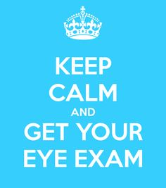 Keep Calm and Get Your Eye Exam