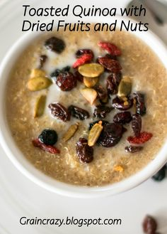 Grain Crazy: Toasted Quinoa with Dried Fruit and Nuts. Delicious way to start your day.