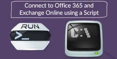 Connect to Office 365 and Exchange Online using a Script - http://o365info.com/connect-to-office-365-and-exchange/