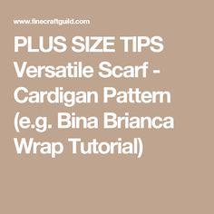 ... Versatile Scarf - Cardigan Pattern (e.g. Bina Brianca Wrap Tutorial