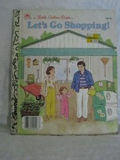 Little Golden Book  Lets Go Shopping 1988 This was my all time favorite book as a kid, i probably still have it somewhere.