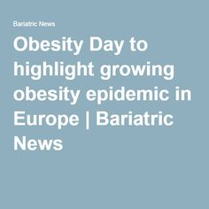 Obesity Day to highlight growing obesity epidemic in Europe | Bariatric News