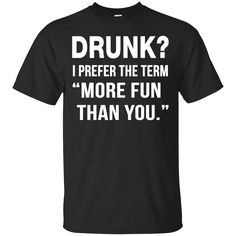 Drunk I prefer the term more fun than you t-shirt long sleeve sold by iFrogtees