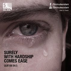 Surely with hardship comes ease.. Qur'an 94:5  Please Like, Share and Spread the message. http://www.youtube.com/5MinutesIslam https://www.facebook.com/5MinutesIslam Islamic Quotes, Quranic verses, Hadith quotes, Islam, Muslim, Pious, Quran, Bukhari, poster, Quotations, God, Allah, One God, True God, Muhammad, Jesus, Abraham, Moses, Maryam, Non-muslim, Muslimah,