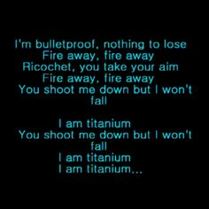 If you are my friend you HAVE to know that this is MY song! Titanium by David Guetta ( feat. Sia )