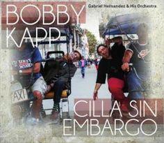 Bobby Kapp w/ Gabriel Hernandez & His Orchestra: 'Cilla Sin Embargo' (2015)