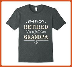 Mens I'm Not Retired - Full Time Grandpa T-Shirt XL Dark Heather - Relatives and family shirts (*Partner-Link)