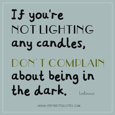 COMPLAIN-QUOTES-IF-YOURE-NOT-LIGHTING.jpg (506×506)