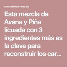 Esta mezcla de Avena y Piña licuada con 3 ingredientes más es la clave para reconstruir los cartílagos, ligamentos y fortalecer las rodillas!   Mi Mundo Verde