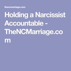 Holding a Narcissist Accountable - TheNCMarriage.com
