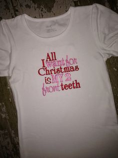 All I want for Christmas is my 2 front teeth embroidered shirt