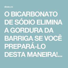 O BICARBONATO DE SÓDIO ELIMINA A GORDURA DA BARRIGA SE VOCÊ PREPARÁ-LO DESTA MANEIRA!   Dicas