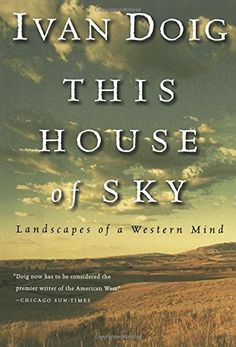 This House of Sky: Landscapes of a Western Mind by Ivan Doig…