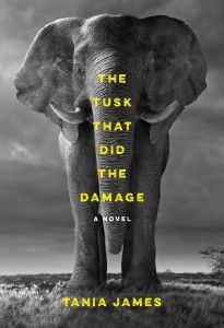 The Tusk That Did the Damage by Tania James