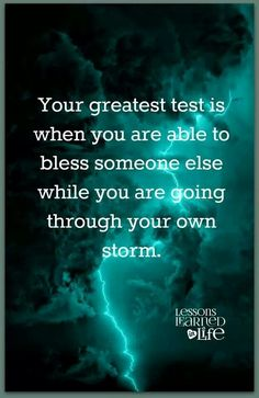 "❥ ""Your greatest test is when you are able to bless another even while you are going through your own storm."" ╰★╮ (Yes, we can make the choice to do that!) #motivation"