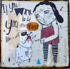 If you want to be you be you mixed media print on by retrowhale,