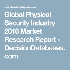 Global Physical Security Industry 2016 Market Research Report - DecisionDatabases.com
