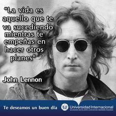 """""""La vida es aquello que te va sucediendo mientras te empeñas en hacer otros planes"""" - John Lennon"""