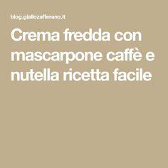Crema fredda con mascarpone caffè e nutella ricetta facile