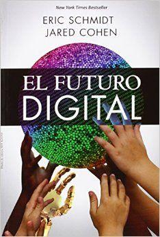 El futuro digital de Eric Schmidt y Jared Cohen; [traducción, José Félix Rábago Gil (2014)