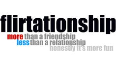 Oh I like this... Flirtationship all the way