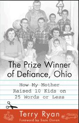 The Prizewinner of Defiance, Ohio: How My Mother Raised 10 Kids on 25 Words or Less, by Terry Ryan