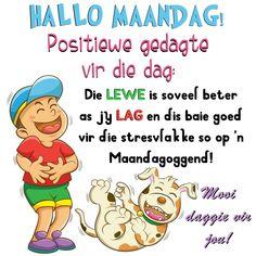 HALLO MAANDAG! Positiewe gedagte  vir die dag: Die LEWE is soveel beter as jy LAG en dis baie goed vir die stresvlakke so op 'n Maandagoggend! Mooi daggie vir jou!