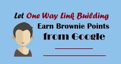 Let One Way #LinkBuilding Earn Brownie Points from #Google  #SEO #SEOTips #SEOBenefits