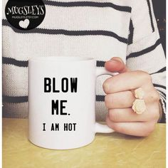 Blow Me I Am Hot Coffee Mug Funny Sayings Coffee Mugs College Gifts... ($13) ❤ liked on Polyvore featuring home, kitchen & dining, drinkware, drink & barware, home & living, mugs, white, hot tea mug, ceramic coffee mugs and ceramic mugs