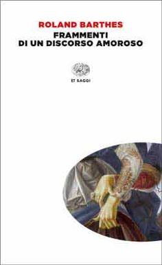 Roland Barthes, Frammenti di un discorso amoroso, ET Saggi