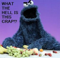 Cookie Monster and I have A LOT in common....