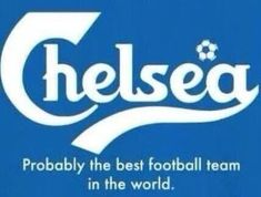 Chelsea FC....Certainly the best team in London