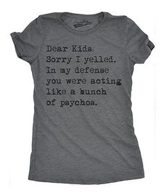 Another great find on #zulily! Heather Dark Gray 'Dear Kids Sorry I Yelled' Fitted Tee #zulilyfinds