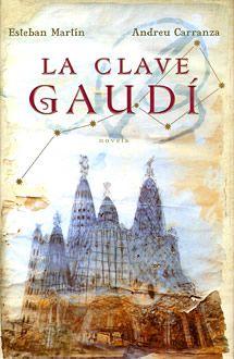 La Clave de Gaudí. by Esteban Martín y Andreu Carranza. www.albertalagrup.com