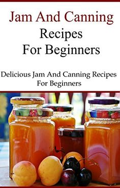 FREE TODAY  -  Canning And Jam Recipes For Beginners: Delicious Home Made Jam and Canning Recipes (Canning and Preserving Recipes) by Terry Smith http://www.amazon.com/dp/B01AYC45AO/ref=cm_sw_r_pi_dp_IhnPwb07942X8