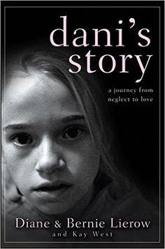 Amazon.co.jp: Dani's Story: A Journey from Neglect to Love: Diane Lierow, Bernie Lierow, Kay West: 洋書