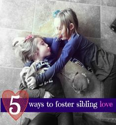 {Siblings!} Here's 5 Ways to Foster Sibling Love ... how well do your children get along and what do you do to encourage a loving relationship?