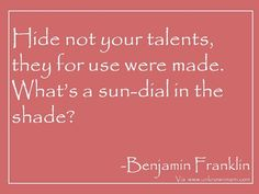 Hide not your talents! #talent #quote #inspiration