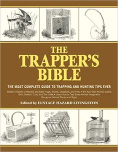 The Trapper's Bible: The Most Complete Guide on Trapping and Hunting Tips Ever: Eustace Hazard Livingston: 9781616085599: Amazon.com: Books