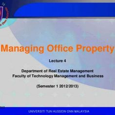 Managing Office Property Lecture 4 Department of Real Estate Management Faculty of Technology Management and Business (Semester 1 2012/2013)13/11/2012 1 UNI. http://slidehot.com/resources/managing-office-property.42562/
