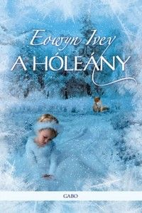 A hóleány · Eowyn Ivey · Könyv · Moly The Snow Child, Reading, Children, Books, Movies, Movie Posters, Playlists, Products, Young Children