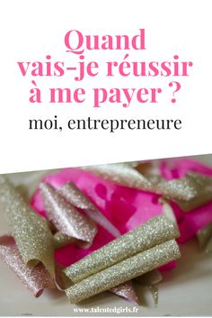 Entrepreneure : quand vais-je réussir à me payer ? ⎟ Talented Girls, conseils business et ondes positives pour les femmes entrepreneures ! www.talentedgirls.fr