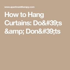 How to Hang Curtains: Do's & Don'ts
