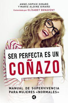 Ser perfecta es un coñazo: Manual de supervivencia para mujeres normales, Marie-Aldine Girard y Anne-Sophie Girard | Libros Más Vendidos