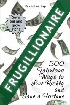 """""""Frugillionaire: 500 Fabulous Ways to Live Richly and Save a Fortune"""" by Francine Jay Financial Peace, Financial Tips, Money Tips, Money Saving Tips, Money Savers, Managing Money, Life On A Budget, Family Budget, Overcoming Adversity"""