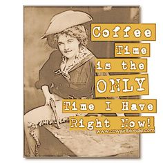Coffee is the only time I have.... Cowgirl Blondie's www.cowgirlblondie.com